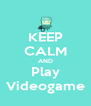KEEP CALM AND Play Videogame - Personalised Poster A4 size