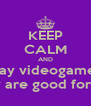 KEEP CALM AND play videogames they are good for you - Personalised Poster A4 size