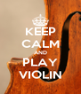 KEEP CALM AND PLAY VIOLIN - Personalised Poster A4 size
