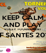 KEEP CALM AND PLAY VOLEY TOURNAMENT OF SANTES 2014  - Personalised Poster A4 size