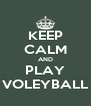 KEEP CALM AND PLAY VOLEYBALL - Personalised Poster A4 size