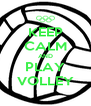 KEEP CALM AND PLAY VOLLEY - Personalised Poster A4 size