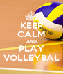 KEEP CALM AND PLAY VOLLEYBAL - Personalised Poster A4 size