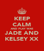 KEEP CALM AND PLAY WAE JADE AND KELSEY XX - Personalised Poster A4 size