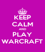 KEEP CALM AND PLAY WARCRAFT - Personalised Poster A4 size
