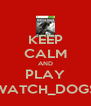 KEEP CALM AND PLAY WATCH_DOGS - Personalised Poster A4 size