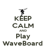 KEEP CALM AND Play WaveBoard - Personalised Poster A4 size