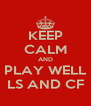 KEEP CALM AND PLAY WELL LS AND CF - Personalised Poster A4 size