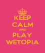 KEEP CALM AND PLAY WETOPIA - Personalised Poster A4 size