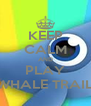 KEEP CALM AND PLAY WHALE TRAIL - Personalised Poster A4 size