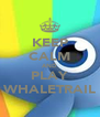 KEEP CALM AND PLAY WHALETRAIL - Personalised Poster A4 size