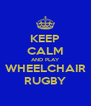 KEEP CALM AND PLAY  WHEELCHAIR  RUGBY - Personalised Poster A4 size