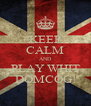 KEEP CALM AND PLAY WHIT DOMCOG! - Personalised Poster A4 size