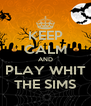 KEEP CALM AND PLAY WHIT THE SIMS - Personalised Poster A4 size