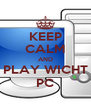 KEEP CALM AND PLAY WICHT PC - Personalised Poster A4 size