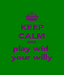 KEEP CALM AND play wid  your willy - Personalised Poster A4 size