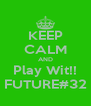 KEEP CALM AND Play Wit!! FUTURE#32 - Personalised Poster A4 size