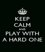 KEEP CALM AND PLAY WITH A HARD ONE - Personalised Poster A4 size