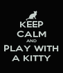 KEEP CALM AND PLAY WITH A KITTY - Personalised Poster A4 size