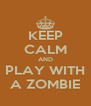 KEEP CALM AND PLAY WITH A ZOMBIE - Personalised Poster A4 size