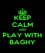 KEEP CALM AND PLAY WITH BAGHY - Personalised Poster A4 size