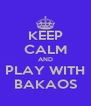 KEEP CALM AND PLAY WITH BAKAOS - Personalised Poster A4 size