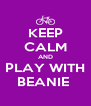 KEEP CALM AND PLAY WITH BEANIE  - Personalised Poster A4 size
