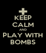 KEEP CALM AND PLAY WITH BOMBS - Personalised Poster A4 size