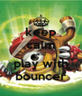 keep calm and play with bouncer - Personalised Poster A4 size