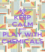 KEEP CALM AND PLAY WITH CHEMICALS - Personalised Poster A4 size