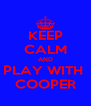 KEEP CALM AND PLAY WITH  COOPER - Personalised Poster A4 size