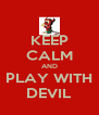 KEEP CALM AND PLAY WITH DEVIL - Personalised Poster A4 size
