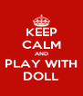 KEEP CALM AND PLAY WITH DOLL - Personalised Poster A4 size