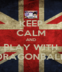 KEEP CALM AND PLAY WITH DRAGONBALL - Personalised Poster A4 size