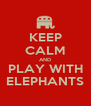 KEEP CALM AND PLAY WITH ELEPHANTS - Personalised Poster A4 size