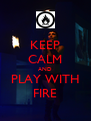KEEP CALM AND PLAY WITH FIRE - Personalised Poster A4 size