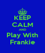 KEEP CALM AND Play With Frankie - Personalised Poster A4 size