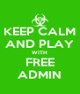KEEP CALM AND PLAY WITH FREE ADMIN - Personalised Poster A4 size