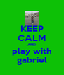 KEEP CALM AND play with gabriel - Personalised Poster A4 size