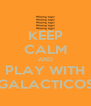 KEEP CALM AND PLAY WITH GALACTICOS - Personalised Poster A4 size