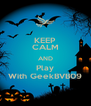 KEEP CALM AND Play With GeekBVB09 - Personalised Poster A4 size
