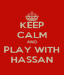 KEEP CALM AND PLAY WITH HASSAN - Personalised Poster A4 size