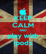 KEEP CALM AND play with ipods - Personalised Poster A4 size
