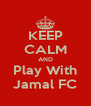 KEEP CALM AND Play With Jamal FC - Personalised Poster A4 size