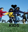 KEEP CALM AND PLAY WITH KIDS - Personalised Poster A4 size