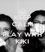 KEEP CALM AND PLAY WITH KIKI - Personalised Poster A4 size
