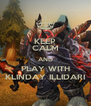KEEP CALM AND PLAY WITH KLINDAY ILLIDARI - Personalised Poster A4 size