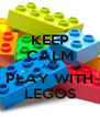 KEEP CALM AND PLAY WITH LEGOS - Personalised Poster A4 size