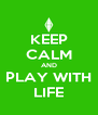 KEEP CALM AND PLAY WITH LIFE - Personalised Poster A4 size