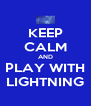 KEEP CALM AND PLAY WITH LIGHTNING - Personalised Poster A4 size